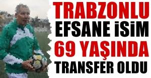 Trabzonlu efsane isim 69 yaşında transfer oldu
