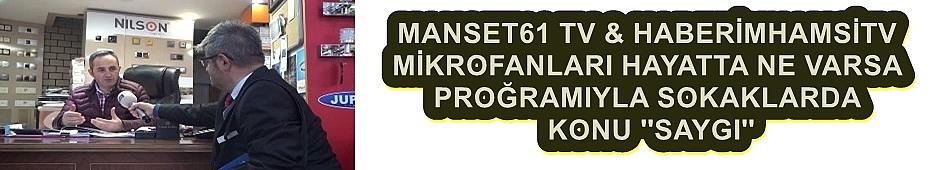 MANSET61 VE HABERİMHAMSİ MİKROFONLAR SOKAKLARDA KONU ''SAYGI''