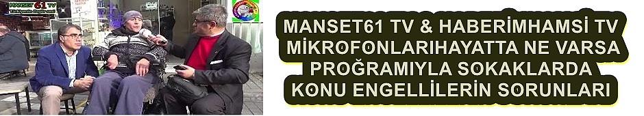 MANSET61 TV & HABERİMHAMSİ TV  SOKAKLARDA  KONU ENGELLİLER