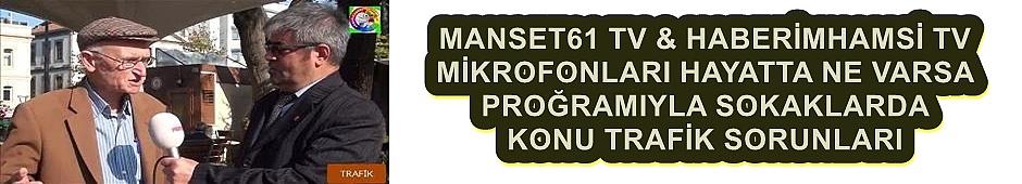 MANSET61  TV & HABERİMHAMSİ TV  SOKAKLARDA
