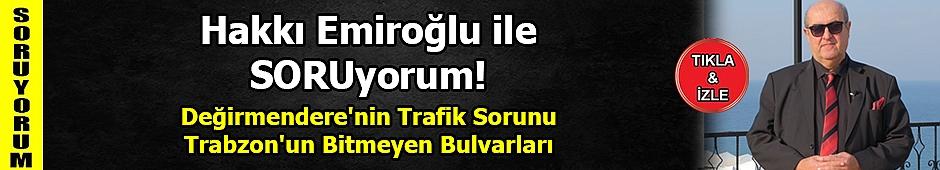 Değirmendere'nin Trafik Sorunu - Trabzon'un Bitmeyen Bulvarları - Hakkı EMİROĞLU ile SORUyorum!