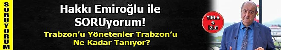 Trabzon'u yönetenler Trabzon'u ne kadar tanıyor? - Hakkı EMİROĞLU ile SORUyorum!